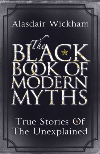 The Black Book of Modern Myths: True Stories of the Unexplained (English Edition)