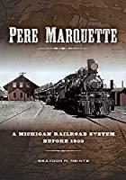 Pere Marquette: A Michigan Railroad System Before 1900