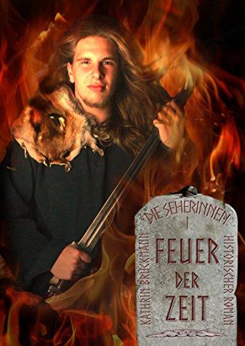 Feuer der Zeit: Zeitreise-Roman ins alte Germanien (Die Seherinnen 1)