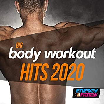 Big Body Workout Hits 2020 (Unmixed Compilation For Fitness & Workout - 128 Bpm / 32 Count)