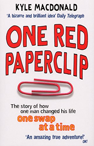 One Red Paperclip: The story of how one man changed his life one swap at a time: The Story of How One Man Changed...