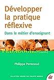 Développer la pratique réflexive - Dans le métier d'enseignant (Pédagogies) - Format Kindle - 16,99 €