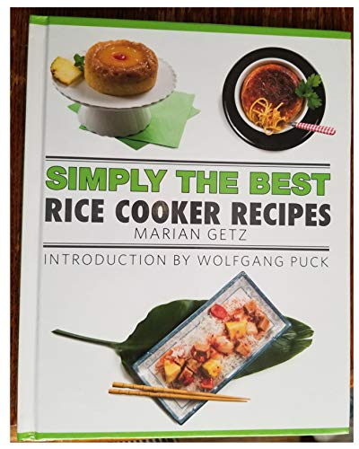 Simply the Best: Rice Cooker Recipes CookMarian Getz (Author), Wolfgang Puck (2015) Hardcover