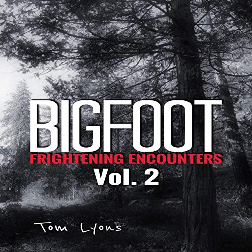 Bigfoot Frightening Encounters: Vol. 2 Audiobook By Tom Lyons cover art