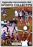 Approche transversale des sports collectifs - Football, volley-ball, rugby, basket-ball, handball