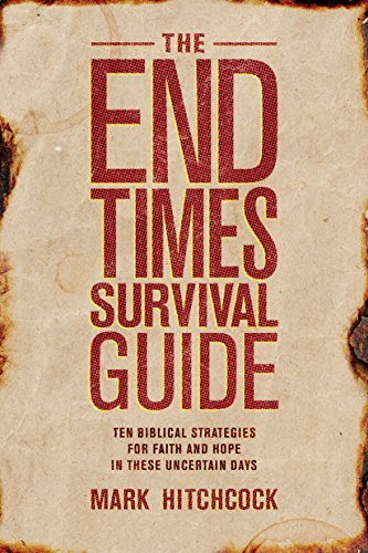 The End Times Survival Guide: Ten Biblical Strategies for Faith and Hope in These Uncertain Days