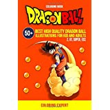 Dragon Ball Coloring Book: 50+ Best High Quality Dragon Ball (Z, GT, Super, ecc..) Illustrations For Kid and Adults