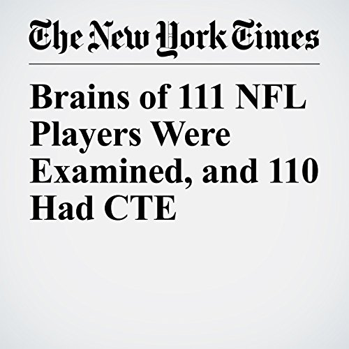 Brains of 111 NFL Players Were Examined, and 110 Had CTE audiobook cover art