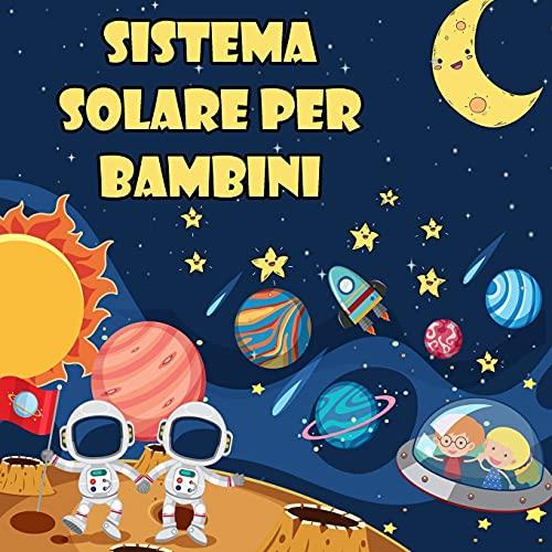 Sistema solare per bambini: Il primo grande libro sullo spazio e sui pianeti, tutto sul sistema solare per i bambini