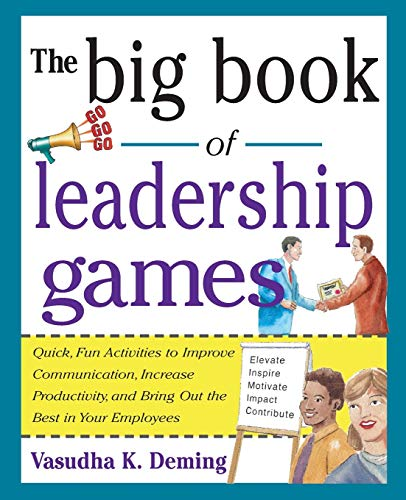 The Big Book of Leadership Games: Quick, Fun Activities to Improve Communication, Increase Productiv