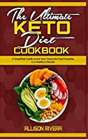 The Ultimate Keto Diet Cookbook: A Simplified Guide to Eat Your Favourite Food Everyday in a Healthy Lifestyle