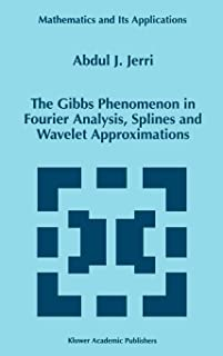 The Gibbs Phenomenon in Fourier Analysis, Splines and Wavelet Approximations (Mathematics and Its Applications)