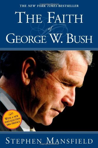 The Faith Of George W. Bush: Bush's spiritual journey and how it shapes his administration (English Edition)