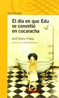 EL DIA EN QUE EDU SE CONVIRTIO EN CUCARACHA par Jordi Sierra i Fabra
