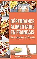 Dépendance alimentaire En français: Food addiction In French