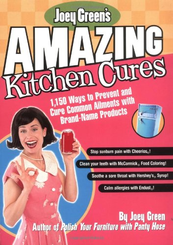 Download Joey Green's Amazing Kitchen Cures: 1,150 Ways to Prevent and Cure Common Ailments with Brand-Name Products 1579546447