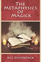 The Metaphysics of Magick