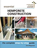 Essential Hempcrete Construction: The Complete Step-by-Step Guide (Sustainable Building Essentials Series)