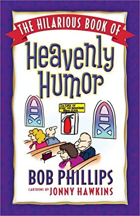 The Hilarious Book of Heavenly Humor: Inspirational Jokes, Quotes, and Cartoons by Bob Phillips (October 01,2011)