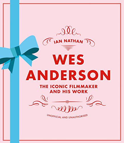Wes Anderson: The Iconic Filmmaker and his Work - Unofficial and Unauthorised (Iconic Filmmakers Series)