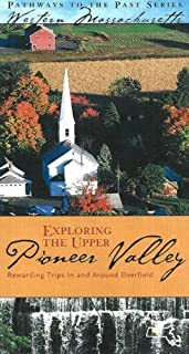 Exploring the Upper Pioneer Valley: Rewarding Trips In and Around Deerfield (Pathways to the Past in Western Massachusetts)