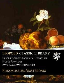 Description des Tableaux Déposés au Musée Royal des Pays-Bas à Amsterdam. 1851