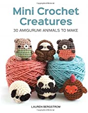Mini Crochet Creatures: 30 Amigurumi Animals to Make