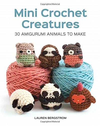 Compare Textbook Prices for Mini Crochet Creatures: 30 Amigurumi Animals to Make Illustrated Edition ISBN 9781784943899 by Bergstrom, Lauren