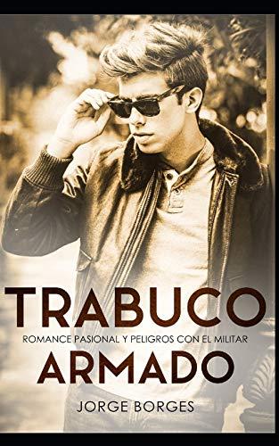Trabuco Armado: Romance Pasional y Peligros con el Militar (Novela Romántica y Erótica)