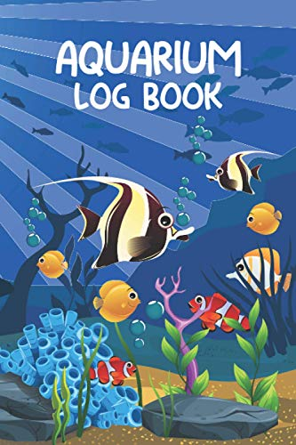 Aquarium Log Book: Aquarium Fish Keeping Journal and Record all of your Aquarium Maintenance and Care, Aquarium Air Pump, Heater, Cleaning, ... and Overall Observations Home Fish Tank Book
