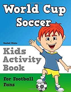 World Cup Soccer - Kids Activity Book For Football Fans: FIFA Facts! Mazes, Puzzles, Quizzes, Soccer Coloring For Children Ages 6-10