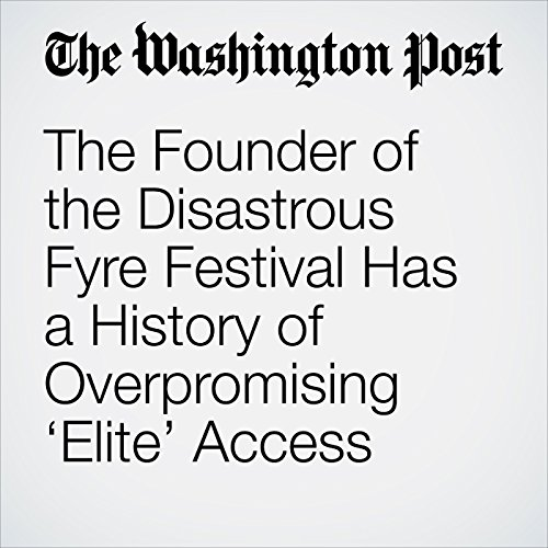The Founder of the Disastrous Fyre Festival Has a History of Overpromising 'Elite' Access copertina