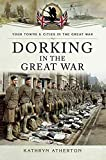 Dorking in the Great War (Your Towns & Cities in the Great War) (English Edition)