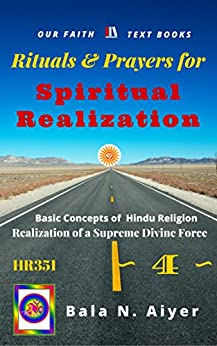 Rituals and Prayers for Spiritual Realization: Practicing the Hindu Traditions with full understanding (Basic Concepts of Hindu Religion Book 4) by [Bala Aiyer]