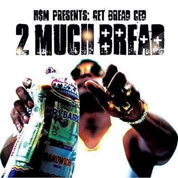 2 Much Bread
