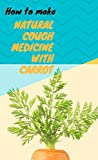 How To Make Natural Cough Medicine With Carrot