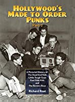Hollywood's Made To Order Punks, Part 2: A Pictorial History of: The Dead End Kids Little Tough Guys East Side Kids and The Bowery Boys (hardback)