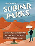 Image of Subpar Parks: America's Most Extraordinary National Parks and Their Least Impressed Visitors