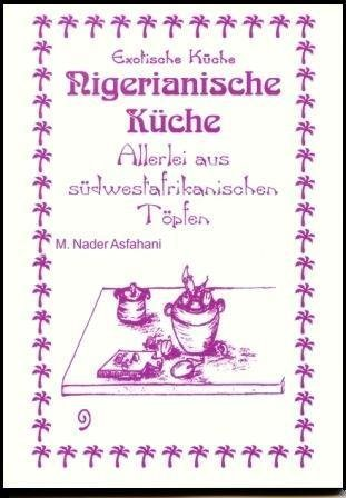 Nigerianische Küche: Allerlei aus Südwestafrikanischen Töpfen von Mohamad N Asfahani (2010) Broschiert