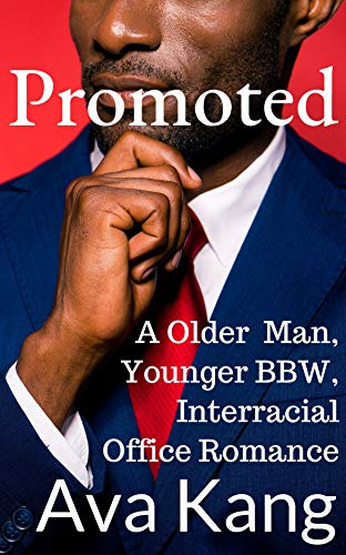Promoted: An Older Alpha, Younger BBW, Interracial Office Romance (English Edition)