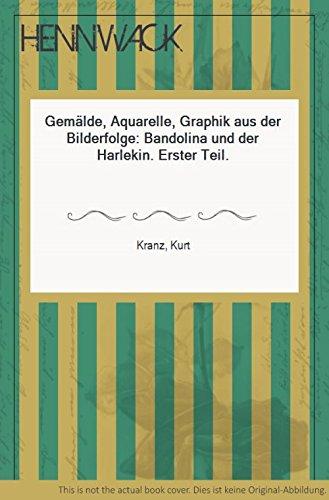 Gemälde, Aquarelle, Graphik aus der Bilderfolge: Bandolina und der Harlekin. Erster Teil.