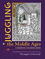 Juggling the Middle Ages: A Medieval Coloring Book