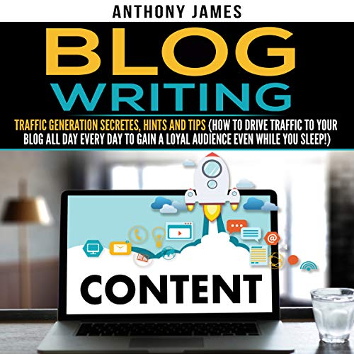 Blog Writing: Traffic Generation Secrets, Hints and Tips cover art