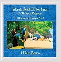 Friends & Mike Baum: a 31-Step Program