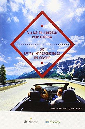 Viajar En Libertad Por Europa. 30 Rutas Imprescindibles En Coche