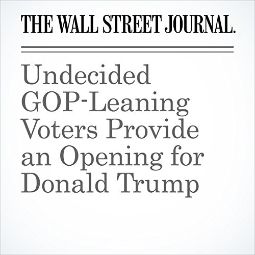 Undecided GOP-Leaning Voters Provide an Opening for Donald Trump cover art