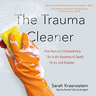 The Trauma Cleaner                   Written by:                                                                                                                                 Sarah Krasnostein                               Narrated by:                                                                                                                                 Rachael Tidd                      Length: 9 hrs and 17 mins     7 ratings     Overall 4.7