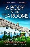 A Body at the Tea Rooms: A totally addictive English murder mystery novel (A Kate Palmer Novel Book 3)