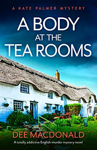 A Body at the Tea Rooms: A totally addictive English murder mystery novel (A Kate Palmer Novel Book 3) by [Dee MacDonald]