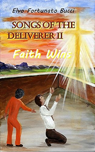 Book: Songs of the Deliverer II - Faith Wins by Elvo Fortunato Bucci